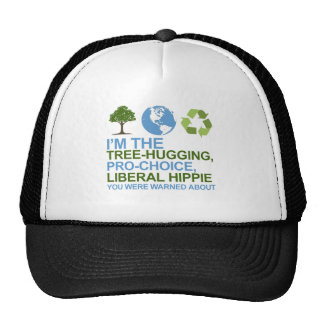 I m the tree-hugging pro-choice liberal hippie y trucker hats