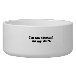I m too bisexual for my shirt png dog food bowl