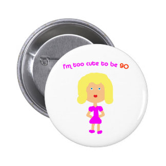 I m too cute to be 90 button