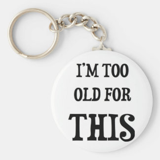 I m Too Old for This Key Chain