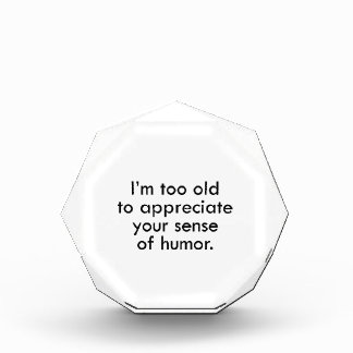 I'm Too Old To Appreciate Your Sense Of Humor Award