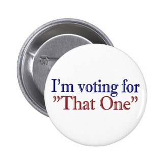 I m Voting for That One Obama 2008 Pins