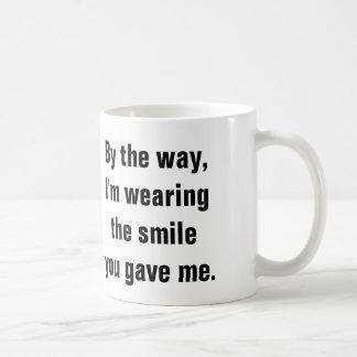 I'm wearing the smile you gave me. classic white coffee mug