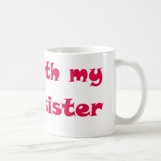 I m With My Sister Arrow Left Coffee Mug