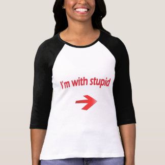 I m With Stupid Ladies 3 4 Sleeve Raglan Fitted Shirts