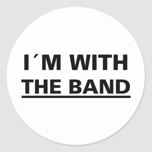 I´m with the band cool rocker t-shirts! and stuff! round sticker