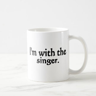 "I""m with the singer, black text. Great for fans Coffee Mug"