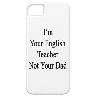 I m Your English Teacher Not Your Dad iPhone 5/5S Covers