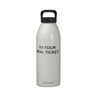 I M YOUR MEAL TICKET REUSABLE WATER BOTTLE