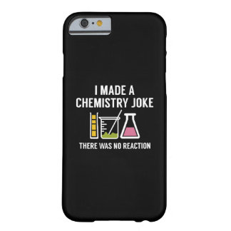 I Made A Chemistry Joke Barely There iPhone 6 Case