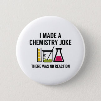 I Made A Chemistry Joke Pinback Button