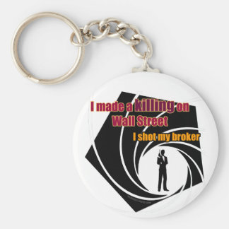 I Made A Killing On Wall Street: I Shot My Broker Basic Round Button Keychain