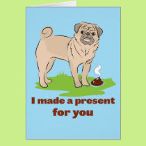 I made a present for you Pug dog poos Card