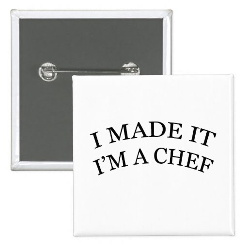 I Made It I'm A Chef Pinback Button
