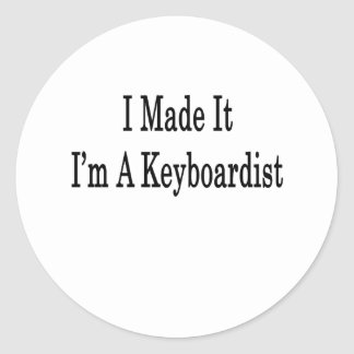 I Made It I'm A Keyboardist Sticker