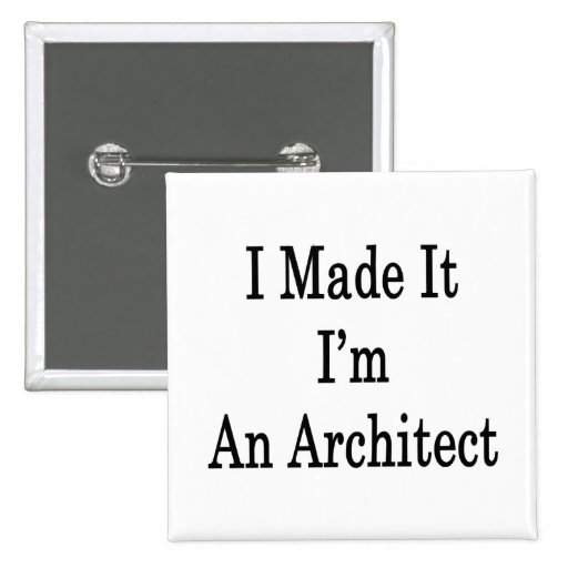 I Made It I'm An Architect 2 Inch Square Button