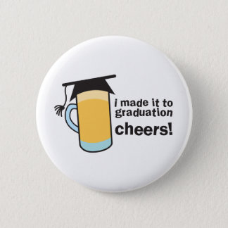 I made it to Graduation CHEERS! Button