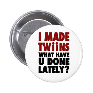I Made Twins, What Have You Done Lately Pinback Button