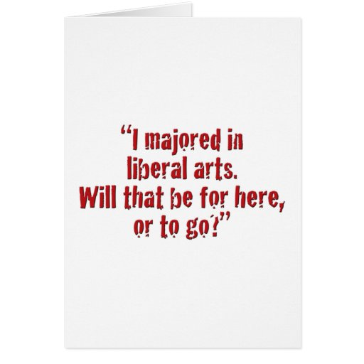 """I majored in liberal arts... Greeting Cards"