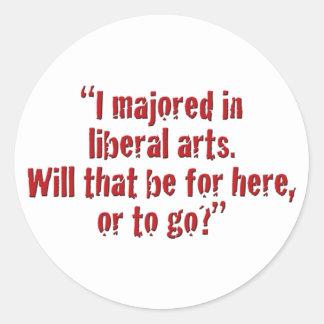 """I majored in liberal arts... Round Sticker"