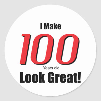 I Make 100 years old Look Great! Classic Round Sticker