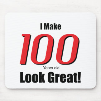 I Make 100 years old Look Great! Mouse Pad