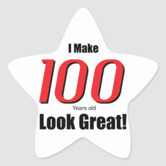I Make 100 years old Look Great! Star Sticker
