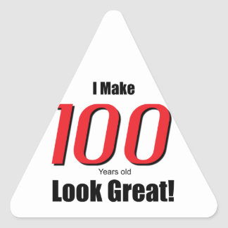 I Make 100 years old Look Great! Triangle Sticker