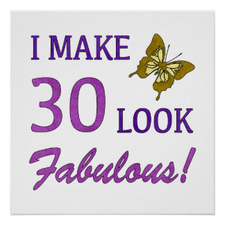 I Make 30 Look Fabulous! Posters