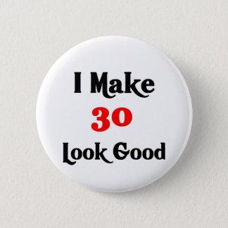 I make 30 look good pinback button