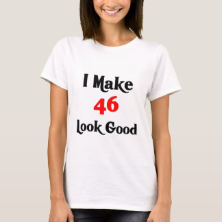 I make 46 look good T-Shirt