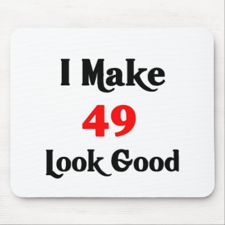 I make 49 look good mouse pad