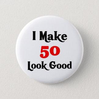 I make 50 look good pinback button