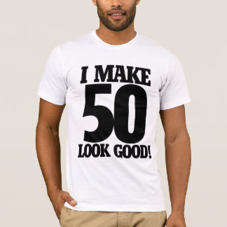 I make 50 look good T-Shirt