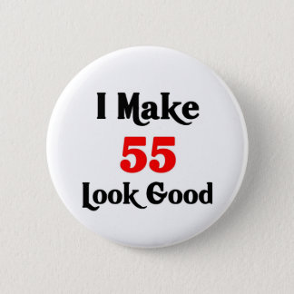 I make 55 look good button