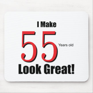 I Make 55 years look Great! Mouse Pad