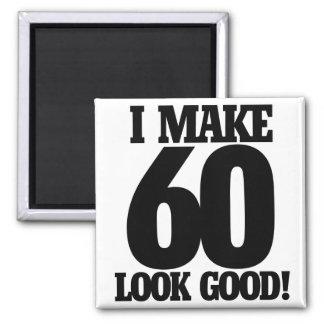 I make 60 look good magnet