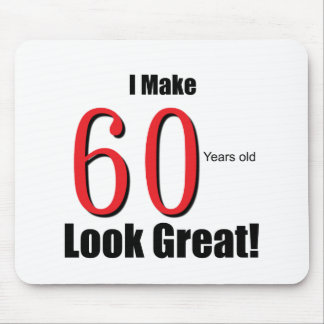 I Make 60 Years Old Look Great! Mouse Pad