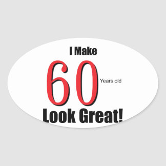 I Make 60 Years Old Look Great! Oval Sticker