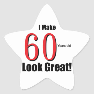 I Make 60 Years Old Look Great! Star Sticker