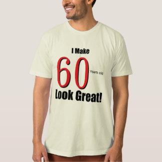 I Make 60 Years Old Look Great! Tee Shirt