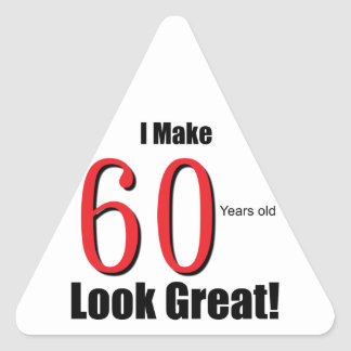 I Make 60 Years Old Look Great! Triangle Sticker