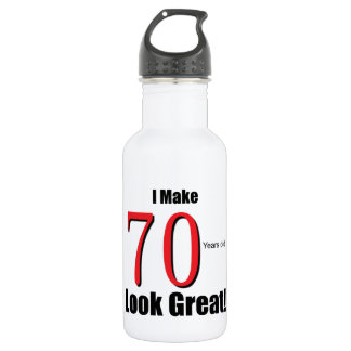 I Make 70 years old look Great! 18oz Water Bottle