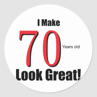 I Make 70 years old look Great! Classic Round Sticker