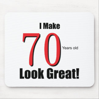 I Make 70 years old look Great! Mouse Pad