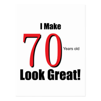 I Make 70 years old look Great! Postcard
