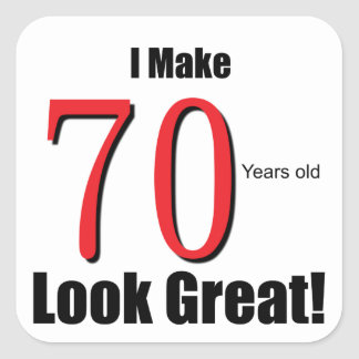 I Make 70 years old look Great! Square Sticker