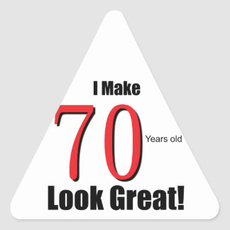 I Make 70 years old look Great! Triangle Sticker