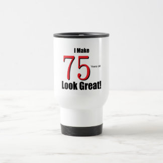I Make 75 Years old Look Great! 15 Oz Stainless Steel Travel Mug
