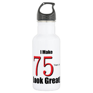 I Make 75 Years old Look Great! 18oz Water Bottle